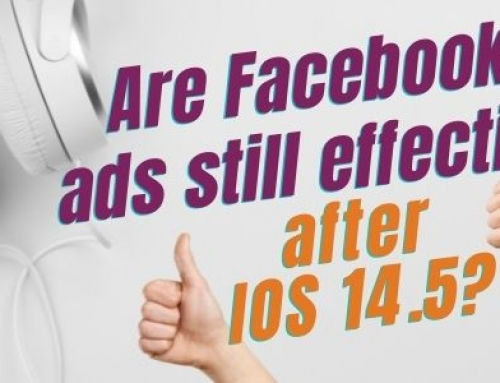 Are Facebook and Instagram ads still effective after the IOS 14.5 rollout?